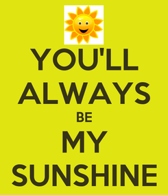 Poster: YOU'LL ALWAYS BE MY SUNSHINE
