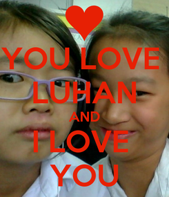 Poster: YOU LOVE  LUHAN AND I LOVE  YOU