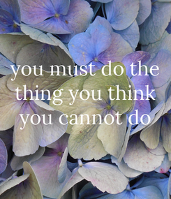 Poster: you must do the thing you think you cannot do
