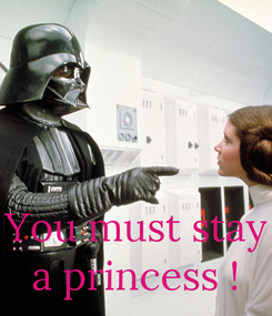 Poster:    You must stay a princess !