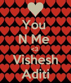 Poster: You  N Me  <3  Vishesh Aditi
