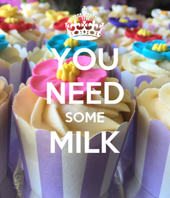 Poster: YOU NEED SOME MILK