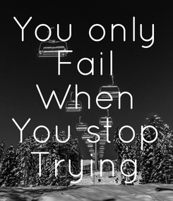 Poster: You only Fail When You stop Trying