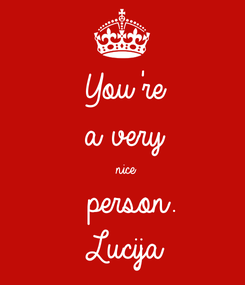 Poster: You're  a very   nice   person. Lucija