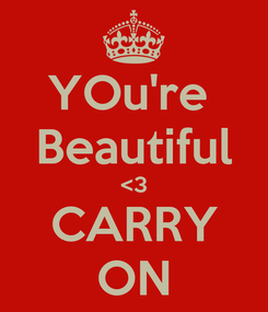 Poster: YOu're  Beautiful <3 CARRY ON