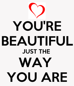 Poster: YOU'RE BEAUTIFUL JUST THE  WAY  YOU ARE