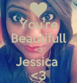 Poster: You're Beautifull <3 Jessica  <3