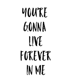 Poster: YOU'RE  GONNA  LIVE  FOREVER  IN ME