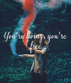 Poster: You're living, you're  free