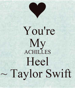 Poster:  You're My ACHILLES Heel ~ Taylor Swift