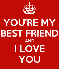Poster: YOU'RE MY BEST FRIEND AND I LOVE YOU