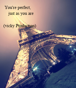 Poster:  You're perfect,      just as you are  (vicky Ptoduction)