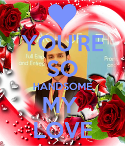 Poster: YOU'RE SO HANDSOME MY  LOVE