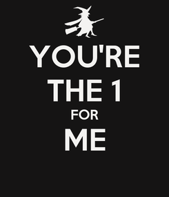 Poster: YOU'RE THE 1 FOR ME