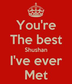 Poster: You're The best Shushan I've ever Met