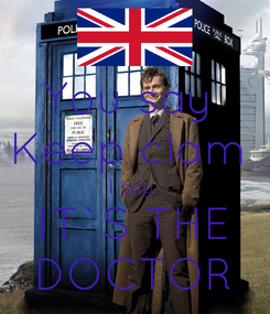 Poster: You say  Keep clam  I say  IT`S THE DOCTOR