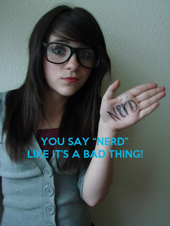 """Poster:    YOU SAY """"NERD"""" LIKE IT'S A BAD THING!"""