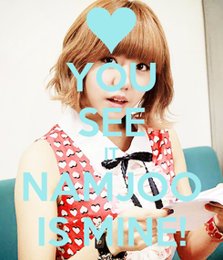 Poster: YOU SEE IT NAMJOO IS MINE!
