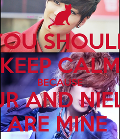 Poster: YOU SHOULD KEEP CALM BECAUSE JR AND NIEL ARE MINE