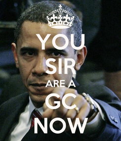 Poster: YOU SIR ARE A GC NOW