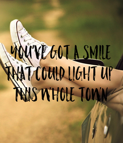 Poster: You've got a smile that could light up  this whole town