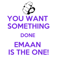 Poster: YOU WANT  SOMETHING DONE  EMAAN  IS THE ONE!