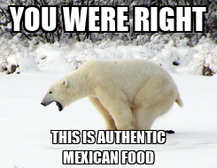 Poster: YOU WERE RIGHT THIS IS AUTHENTIC MEXICAN FOOD