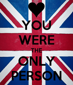Poster: YOU WERE THE ONLY PERSON