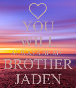 Poster: YOU WILL ALWAYS BE MY  BROTHER JADEN