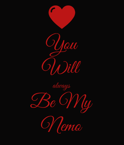 Poster: You Will always Be My Nemo