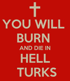 Poster: YOU WILL  BURN  AND DIE IN  HELL    TURKS