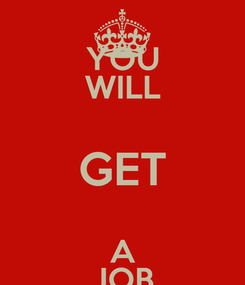 Poster: YOU WILL GET A JOB