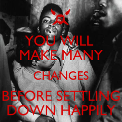 Poster: YOU WILL  MAKE MANY CHANGES BEFORE SETTLING DOWN HAPPILY