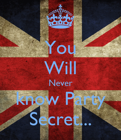 Poster: You Will Never know Party Secret...