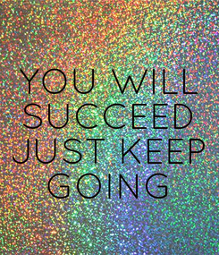 Poster: YOU WILL SUCCEED JUST KEEP GOING