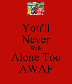 Poster: You'll Never Walk Alone Too AWAF