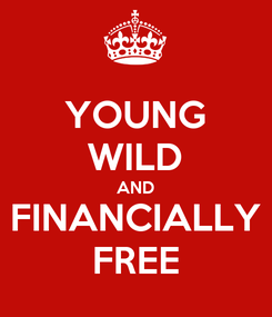 Poster: YOUNG WILD AND FINANCIALLY FREE