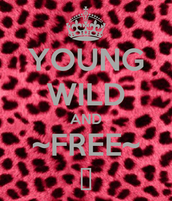 Poster: YOUNG WILD AND ~FREE~ ♥