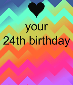 Poster: your 24th birthday