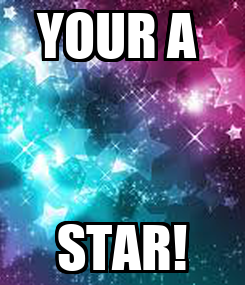 Poster: YOUR A  STAR!
