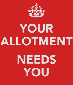 Poster: YOUR ALLOTMENT  NEEDS YOU