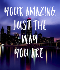Poster: Your Amazing Just The Way You Are