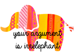 Poster:   your argument is irrelephant