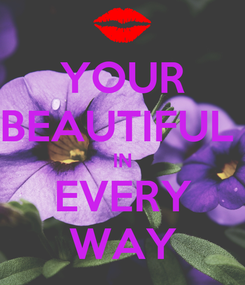 Poster: YOUR BEAUTIFUL  IN EVERY WAY