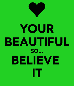 Poster: YOUR BEAUTIFUL SO... BELIEVE  IT