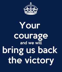 Poster: Your  courage and we will bring us back  the victory