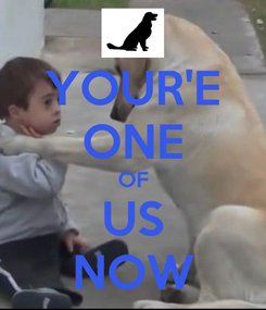 Poster: YOUR'E ONE OF US NOW