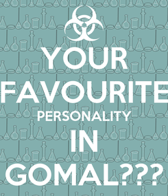 Poster: YOUR FAVOURITE PERSONALITY IN GOMAL???