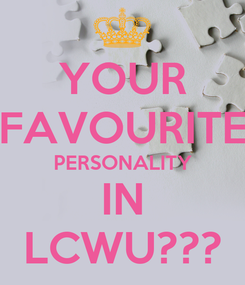 Poster: YOUR FAVOURITE PERSONALITY IN LCWU???