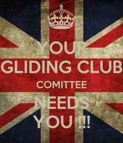 Poster: YOUR GLIDING CLUB COMITTEE NEEDS YOU !!!